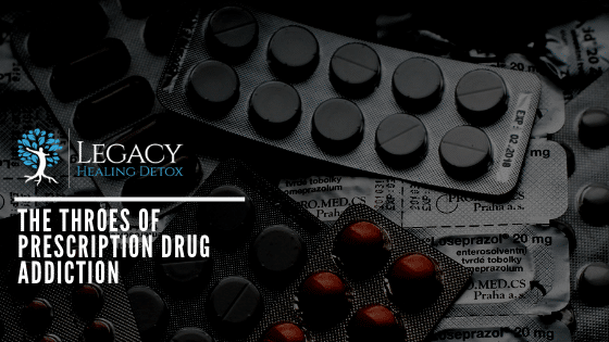 The Throes of Prescription Drug Addiction | Legacy Healing